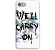 """We'll Carry On"" iPhone Case/Skin"