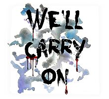 """We'll Carry On"" Photographic Print"