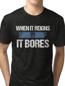 When it Reigns It Bores - Roman Reigns Tri-blend T-Shirt