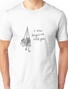 I Miss Hangin' Out With You Unisex T-Shirt