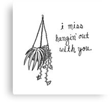 I Miss Hangin' Out With You Canvas Print