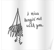 I Miss Hangin' Out With You Poster