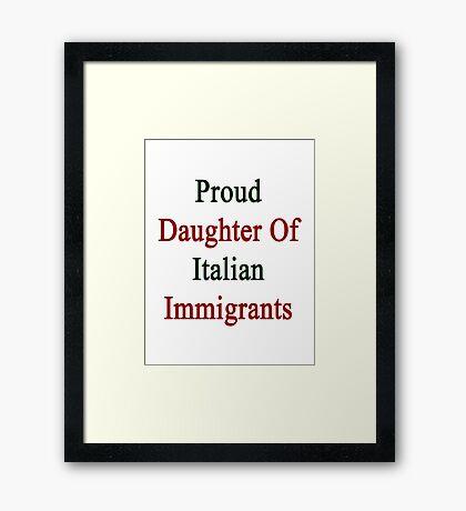 Proud Daughter Of Italian Immigrants  Framed Print