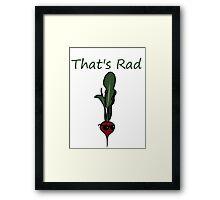That's Rad raddish pun Framed Print
