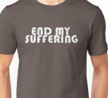 """End My Suffering"" Unisex T-Shirt"