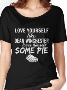 Love Yourself like Dean Winchester Loves Himself Some Pie - Supernatural Women's Relaxed Fit T-Shirt
