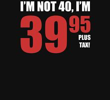40th Birthday Plus Tax Unisex T-Shirt