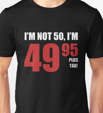 50th Birthday Plus Tax Unisex T-Shirt