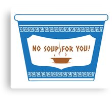 No Soup For You Canvas Print