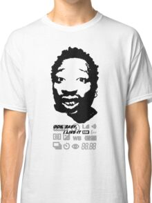 Ooh baby I like it raw Classic T-Shirt