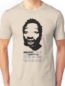 Ooh baby I like it raw Unisex T-Shirt