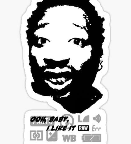 Ooh baby I like it raw Sticker