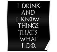 I Drink And I Know Things That's What I Do - Game Of Thrones Poster