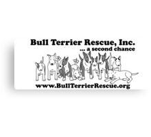 Bull Terrier Rescue, Inc...a Second Chance Canvas Print