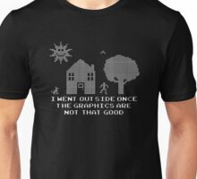 I went outside once the graphics are that good Unisex T-Shirt