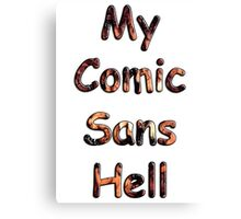 My Comic Sans Hell, 2014 Canvas Print
