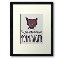 Yes, this seat is mine now, FOR I AM CAT! Framed Print