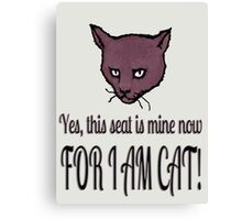 Yes, this seat is mine now, FOR I AM CAT! Canvas Print