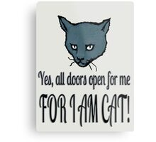 Yes, all doors open for me, FOR I AM CAT! Metal Print
