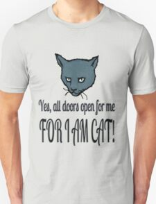 Yes, all doors open for me, FOR I AM CAT! T-Shirt