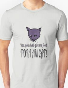 Yes, you shall give me food, FOR I AM CAT! T-Shirt