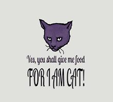 Yes, you shall give me food, FOR I AM CAT! Unisex T-Shirt