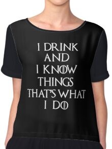 I Drink and Know Things Chiffon Top