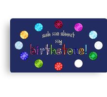 Ask me about my BIRTHSTONE! Canvas Print