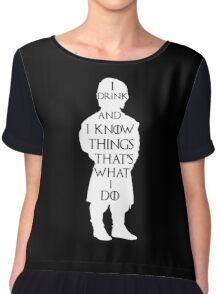 Tyrion Lannister I drink and I know things - Game of Thrones Chiffon Top