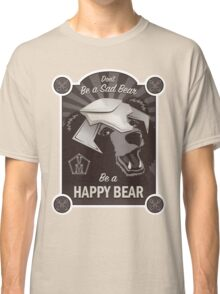 Propaganda Poster: Don't Be a Sad Bear! Classic T-Shirt