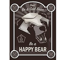 Propaganda Poster: Don't Be a Sad Bear! Photographic Print