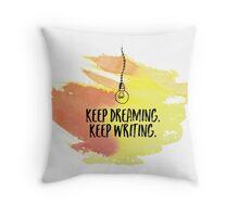 Keep dreaming. Keep writing. Throw Pillow