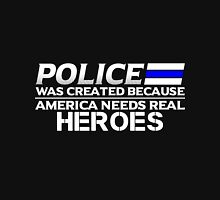 police was created because america needs real heroes T-Shirt