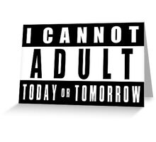 Parental Advisory: I CANNOT ADULT TODAY or Tomorrow Greeting Card