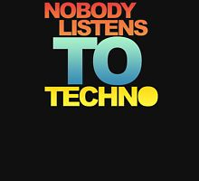 Nobody listens to techno Unisex T-Shirt