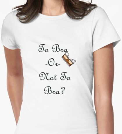 To Bra Or Not To Bra? Womens Fitted T-Shirt