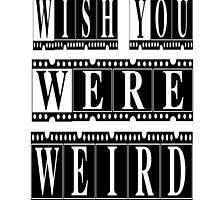 Wish You Were Weird by Maria  Gonzalez