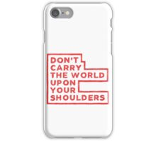 Don't Carry The World Upon Your Shoulders iPhone Case/Skin