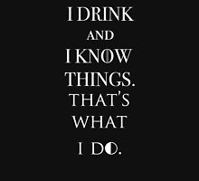I Drink And Know Things. Unisex T-Shirt