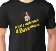 What a difference a dave makes Unisex T-Shirt