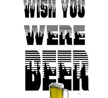 Wish You  Were Beer by Maria  Gonzalez