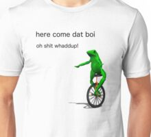 here come dat boi oh shit whaddup! Unisex T-Shirt