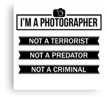 """I'M A PHOTOGRAPHER, NOT A TERRORIST"" Canvas Print"
