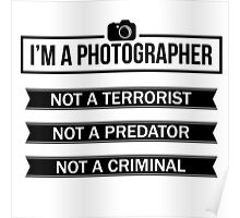 """I'M A PHOTOGRAPHER, NOT A TERRORIST"" Poster"