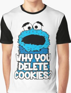 Why You Delete Cookies Graphic T-Shirt