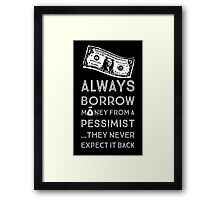 Always Borrow from a Pessimist Framed Print