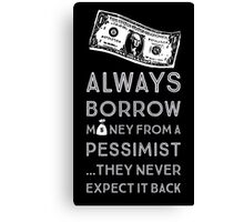 Always Borrow from a Pessimist Canvas Print