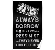 Always Borrow from a Pessimist Poster