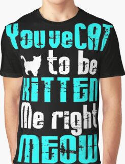 You've Cat to be Kitten me right Meow! Graphic T-Shirt