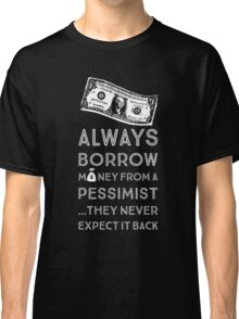 Always Borrow from a Pessimist Classic T-Shirt